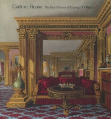 p Carlton House The Past Glories of George IV s Palace p p Nigel Arch p