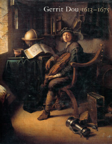 Gerrit Dou 1613-1675 - Master Painter in the Age of Rembrandt - Baer, Ronni (dir.)